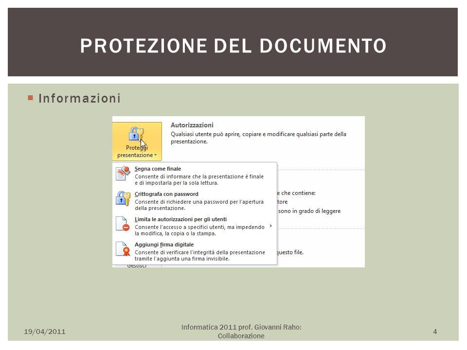  Informazioni 19/04/2011 Informatica 2011 prof. Giovanni Raho: Collaborazione 4 PROTEZIONE DEL DOCUMENTO
