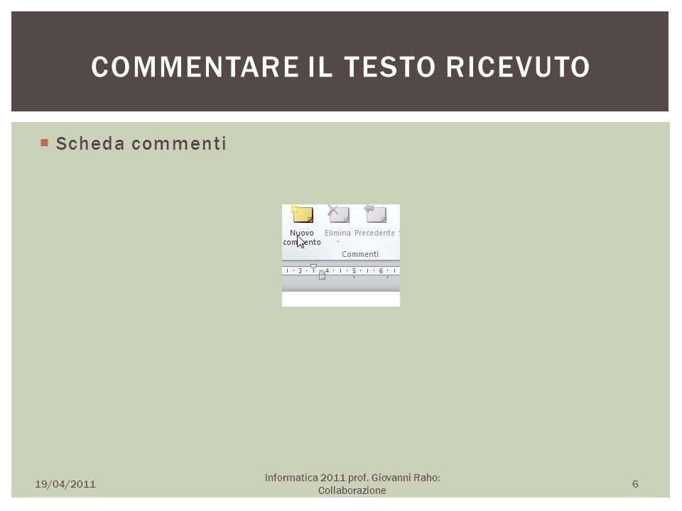  Scheda commenti 19/04/2011 Informatica 2011 prof. Giovanni Raho: Collaborazione 6 COMMENTARE IL TESTO RICEVUTO