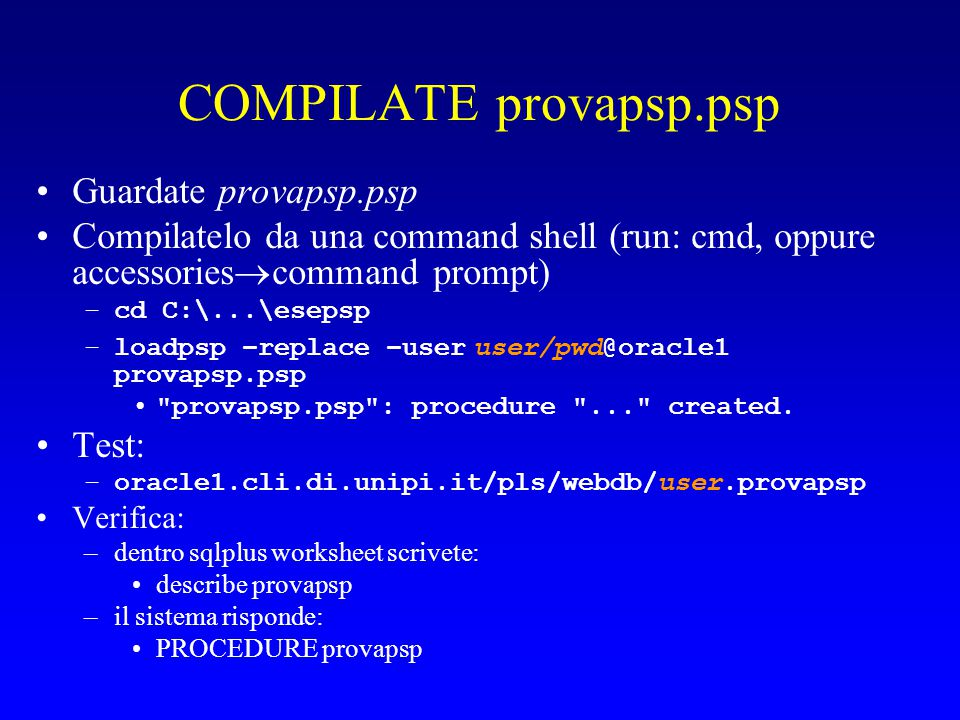 COMPILATE provapsp.psp Guardate provapsp.psp Compilatelo da una command shell (run: cmd, oppure accessories  command prompt) –cd C:\...\esepsp –loadp