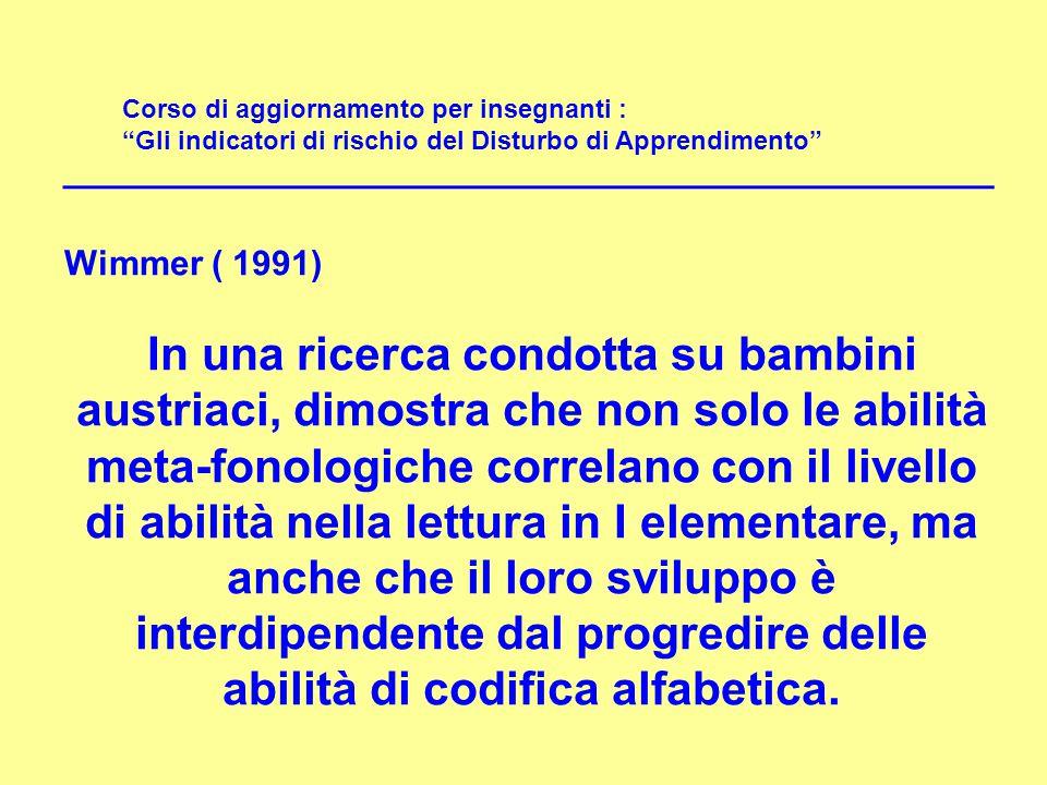 """Corso di aggiornamento per insegnanti : """"Gli indicatori di rischio del Disturbo di Apprendimento"""" Wimmer ( 1991) In una ricerca condotta su bambini au"""