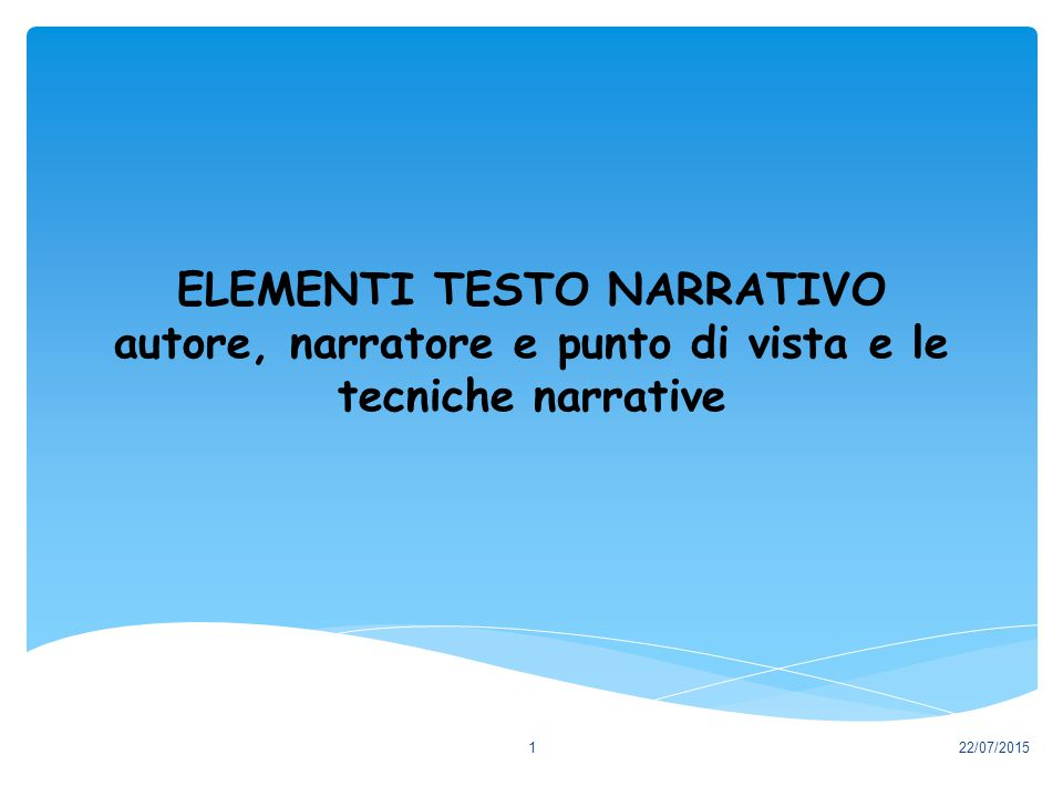 ELEMENTI TESTO NARRATIVO autore, narratore e punto di vista e le tecniche narrative 22/07/20151