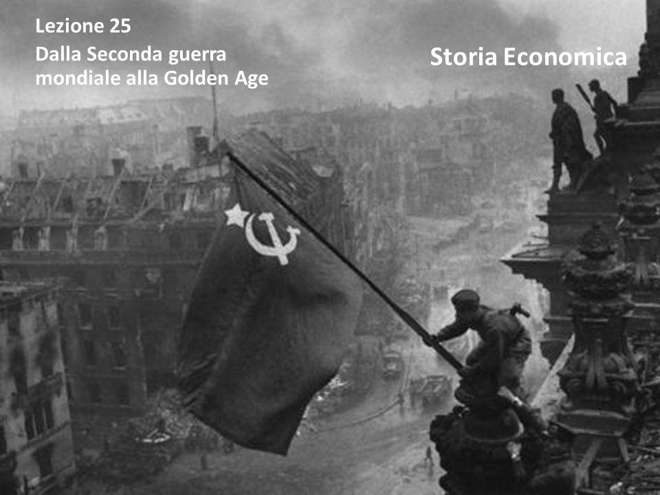 Lezione 25 Dalla Seconda guerra mondiale alla Golden Age Storia Economica