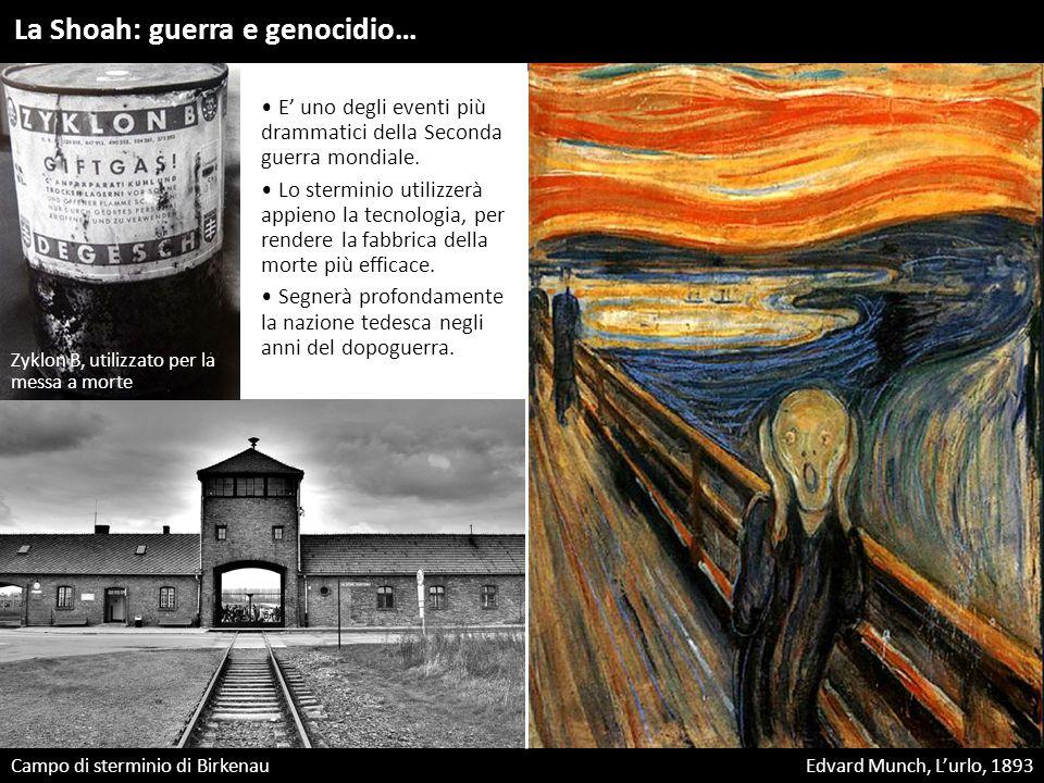 Edvard Munch, L'urlo, 1893 Campo di sterminio di Birkenau La Shoah: guerra e genocidio… Zyklon B, utilizzato per la messa a morte E' uno degli eventi