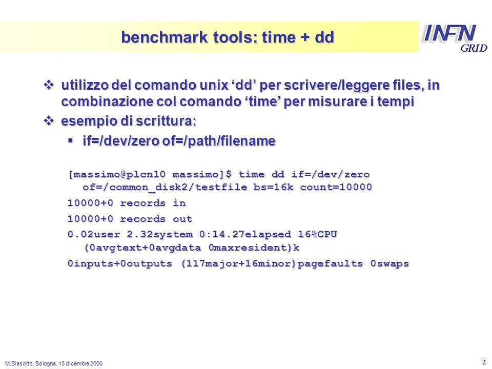 LNL M.Biasotto, Bologna, 13 dicembre 2000 2 benchmark tools: time + dd  utilizzo del comando unix 'dd' per scrivere/leggere files, in combinazione co