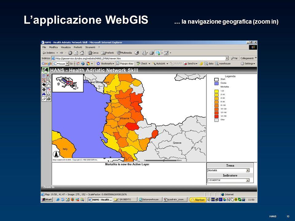 10 L'applicazione WebGIS … la navigazione geografica (zoom in) HANS