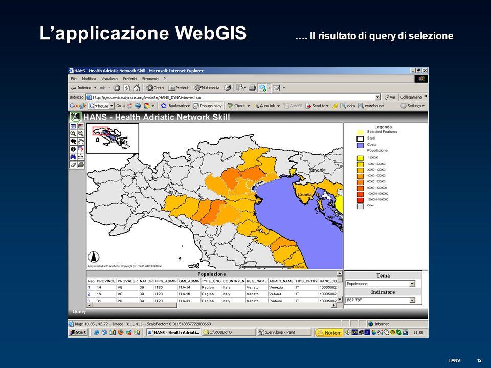 12 L'applicazione WebGIS …. Il risultato di query di selezione HANS