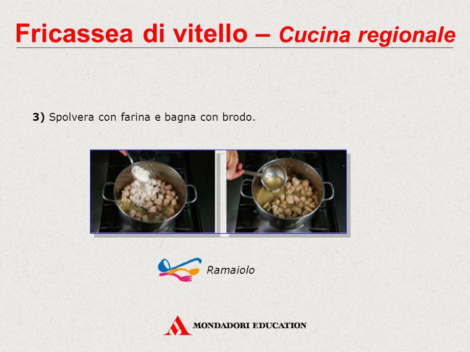 3) Spolvera con farina e bagna con brodo. Ramaiolo Fricassea di vitello – Cucina regionale