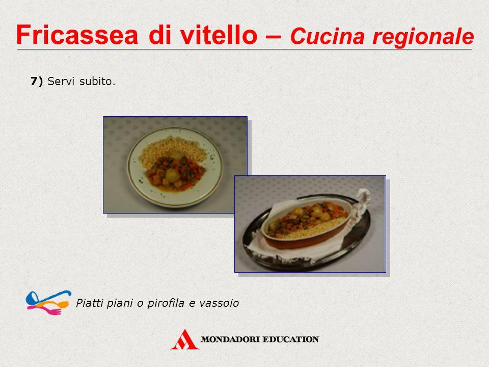 7) Servi subito. Piatti piani o pirofila e vassoio Fricassea di vitello – Cucina regionale