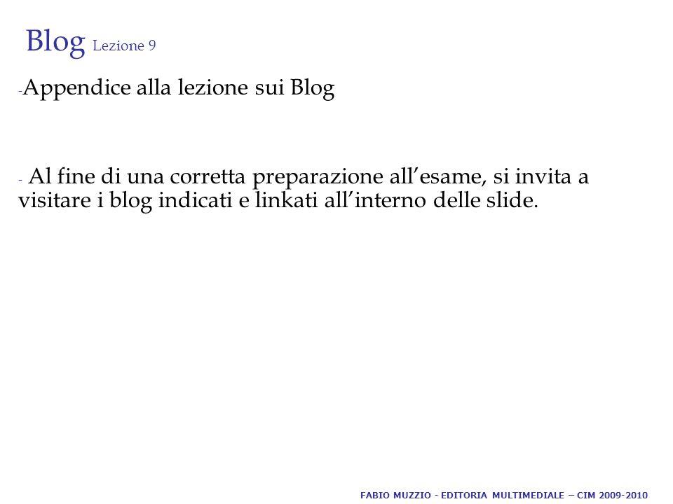 Blog Lezione 9 - Appendice alla lezione sui Blog - Al fine di una corretta preparazione all'esame, si invita a visitare i blog indicati e linkati all'interno delle slide.