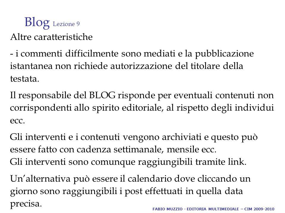 Blog Lezione 9 Altre caratteristiche - i commenti difficilmente sono mediati e la pubblicazione istantanea non richiede autorizzazione del titolare della testata.