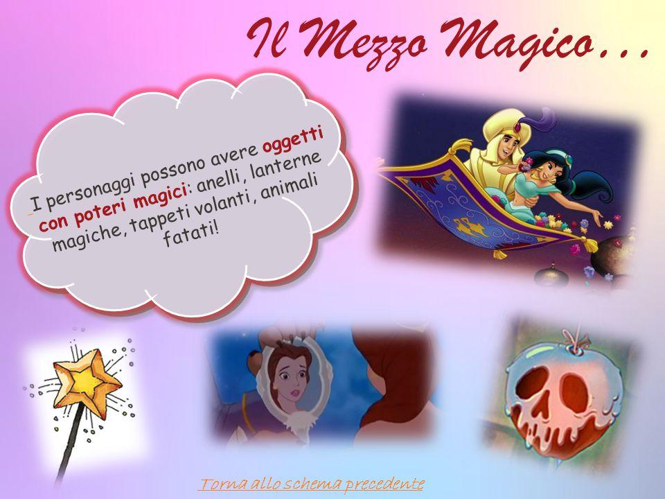 Il Mezzo Magico… I personaggi possono avere oggetti con poteri magici: anelli, lanterne magiche, tappeti volanti, animali fatati.