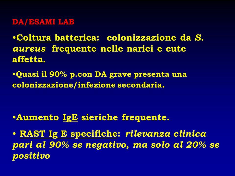 DA/ESAMI LAB Coltura batterica: colonizzazione da S. aureus frequente nelle narici e cute affetta. Quasi il 90% p.con DA grave presenta una colonizzaz