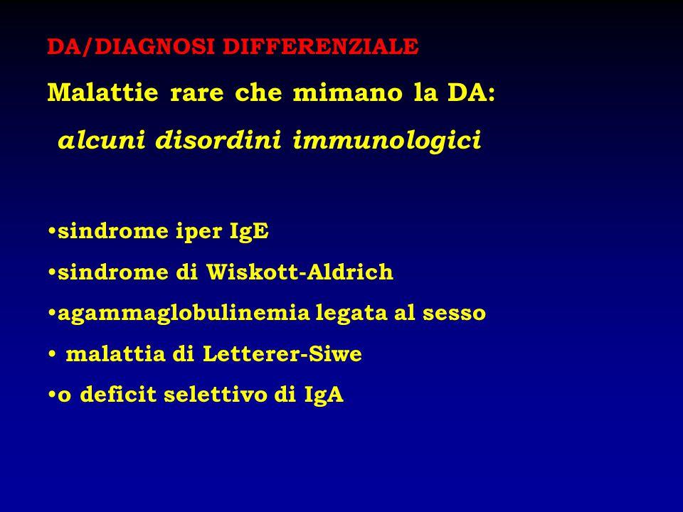 DA/DIAGNOSI DIFFERENZIALE Malattie rare che mimano la DA: alcuni disordini immunologici sindrome iper IgE sindrome di Wiskott-Aldrich agammaglobulinem