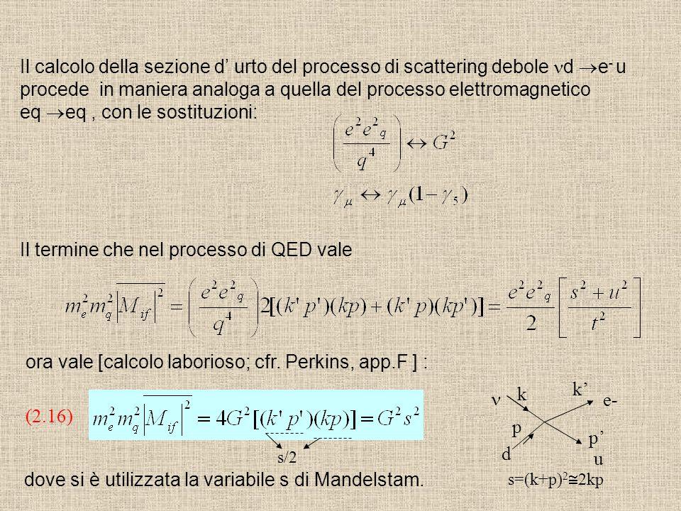 Il calcolo della sezione d' urto del processo di scattering debole d  e - u procede in maniera analoga a quella del processo elettromagnetico eq  eq