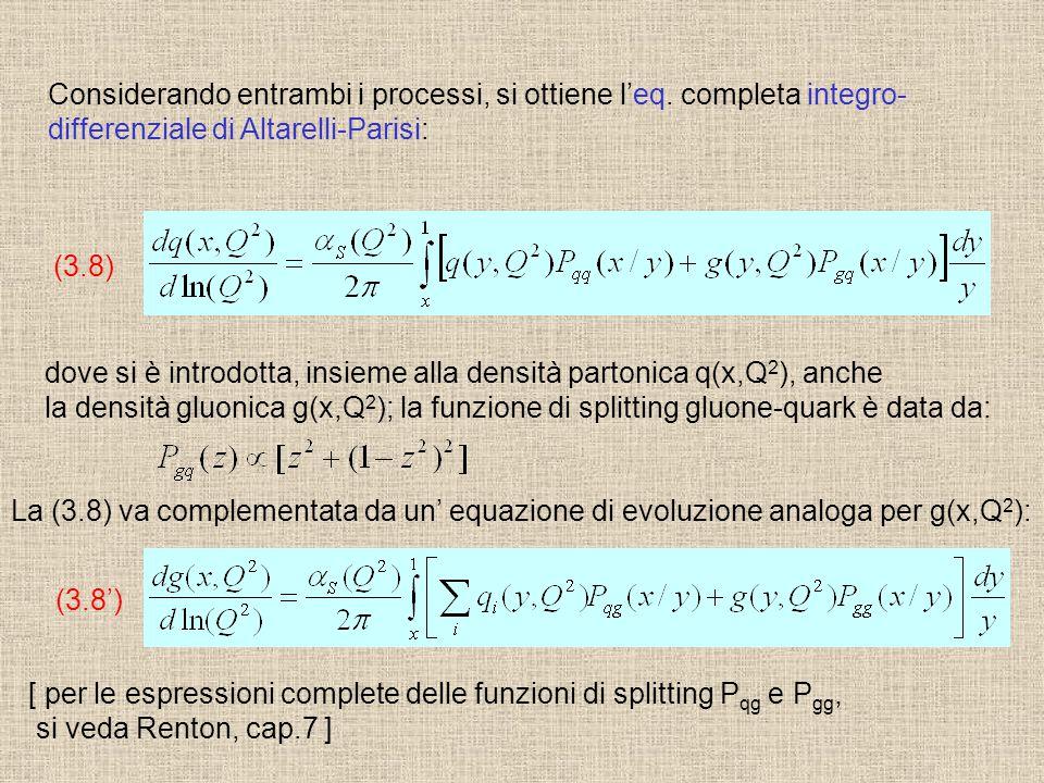 Considerando entrambi i processi, si ottiene l'eq. completa integro- differenziale di Altarelli-Parisi: dove si è introdotta, insieme alla densità par