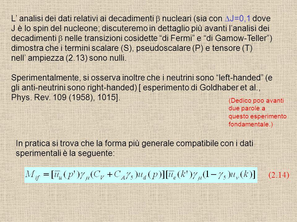 L' analisi dei dati relativi ai decadimenti  nucleari (sia con  J=0,1 dove J è lo spin del nucleone; discuteremo in dettaglio più avanti l'analisi d