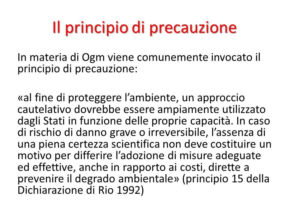 Il principio di precauzione In materia di Ogm viene comunemente invocato il principio di precauzione: «al fine di proteggere l'ambiente, un approccio