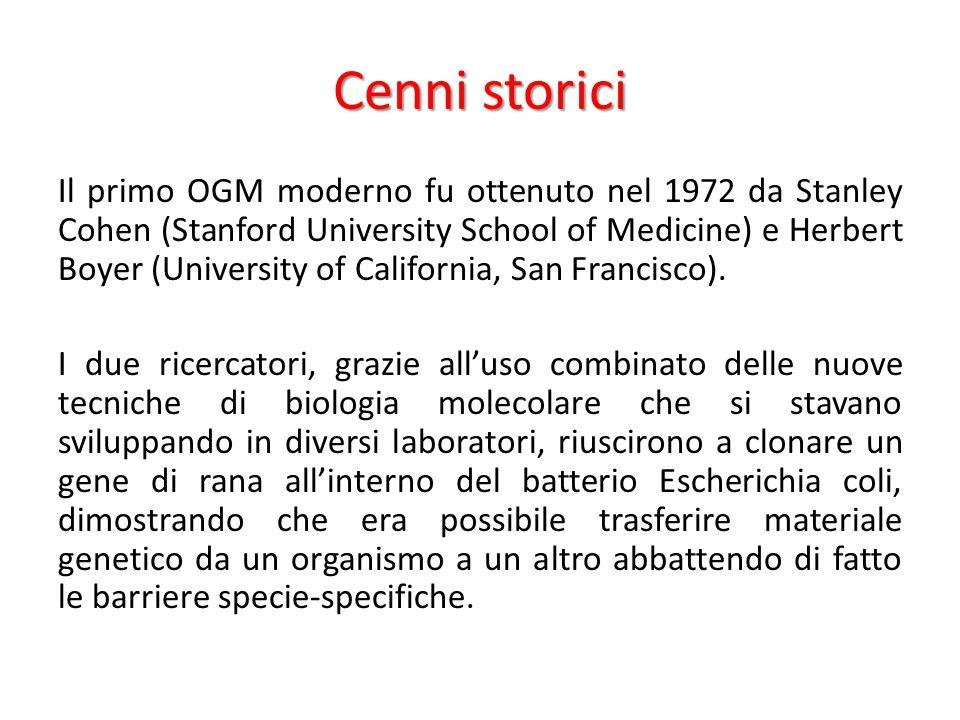 Cenni storici Il primo OGM moderno fu ottenuto nel 1972 da Stanley Cohen (Stanford University School of Medicine) e Herbert Boyer (University of Calif