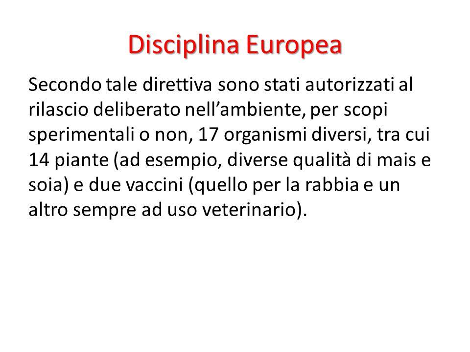 Disciplina Europea Secondo tale direttiva sono stati autorizzati al rilascio deliberato nell'ambiente, per scopi sperimentali o non, 17 organismi dive