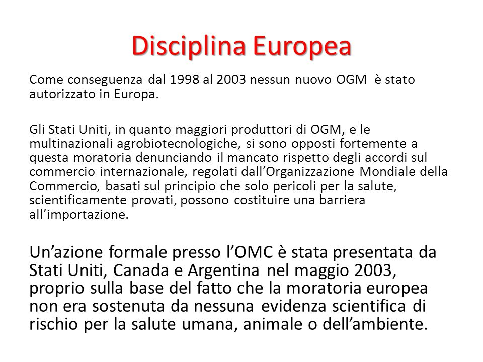 Disciplina Europea Come conseguenza dal 1998 al 2003 nessun nuovo OGM è stato autorizzato in Europa. Gli Stati Uniti, in quanto maggiori produttori di