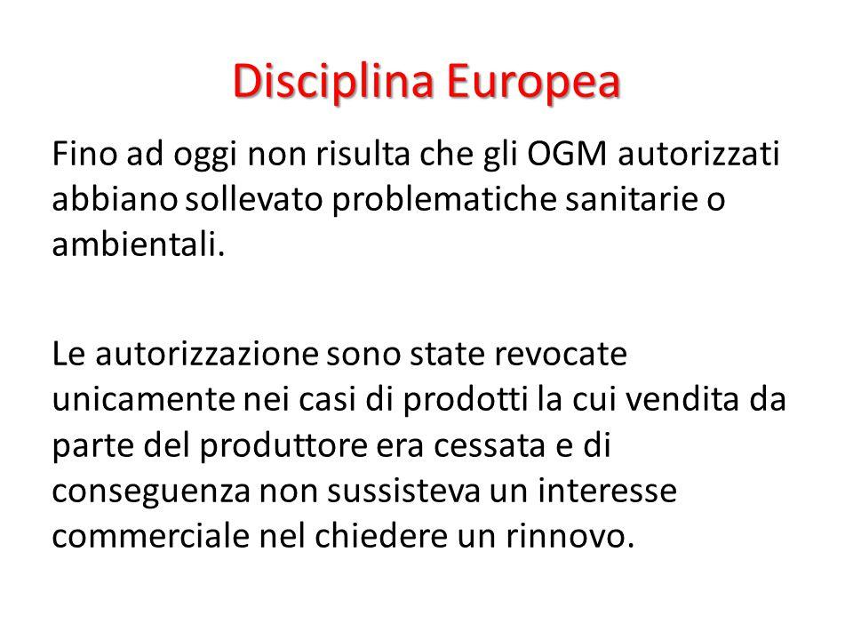 Disciplina Europea Fino ad oggi non risulta che gli OGM autorizzati abbiano sollevato problematiche sanitarie o ambientali. Le autorizzazione sono sta
