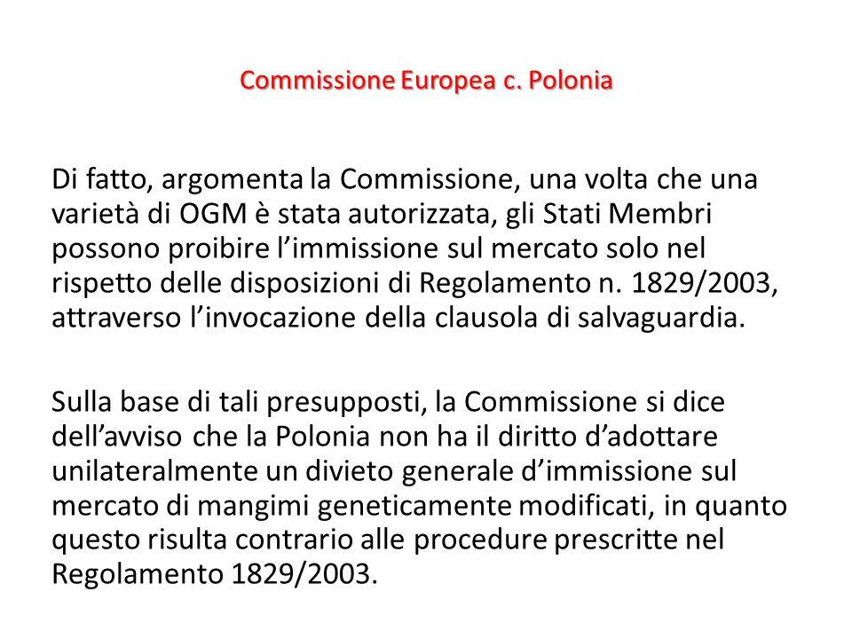 Commissione Europea c. Polonia Di fatto, argomenta la Commissione, una volta che una varietà di OGM è stata autorizzata, gli Stati Membri possono proi
