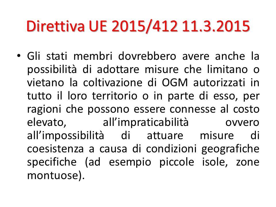 Direttiva UE 2015/412 11.3.2015 Gli stati membri dovrebbero avere anche la possibilità di adottare misure che limitano o vietano la coltivazione di OG