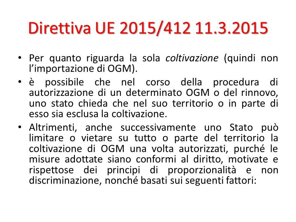 Direttiva UE 2015/412 11.3.2015 Per quanto riguarda la sola coltivazione (quindi non l'importazione di OGM). è possibile che nel corso della procedura