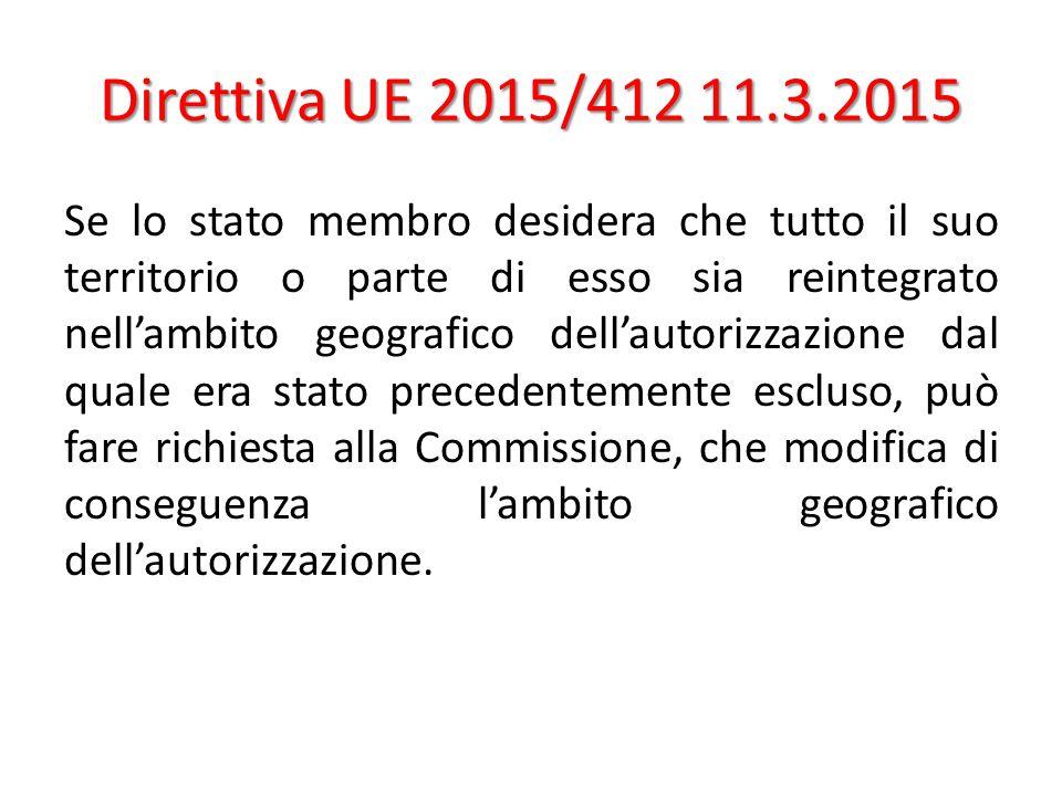 Direttiva UE 2015/412 11.3.2015 Se lo stato membro desidera che tutto il suo territorio o parte di esso sia reintegrato nell'ambito geografico dell'au