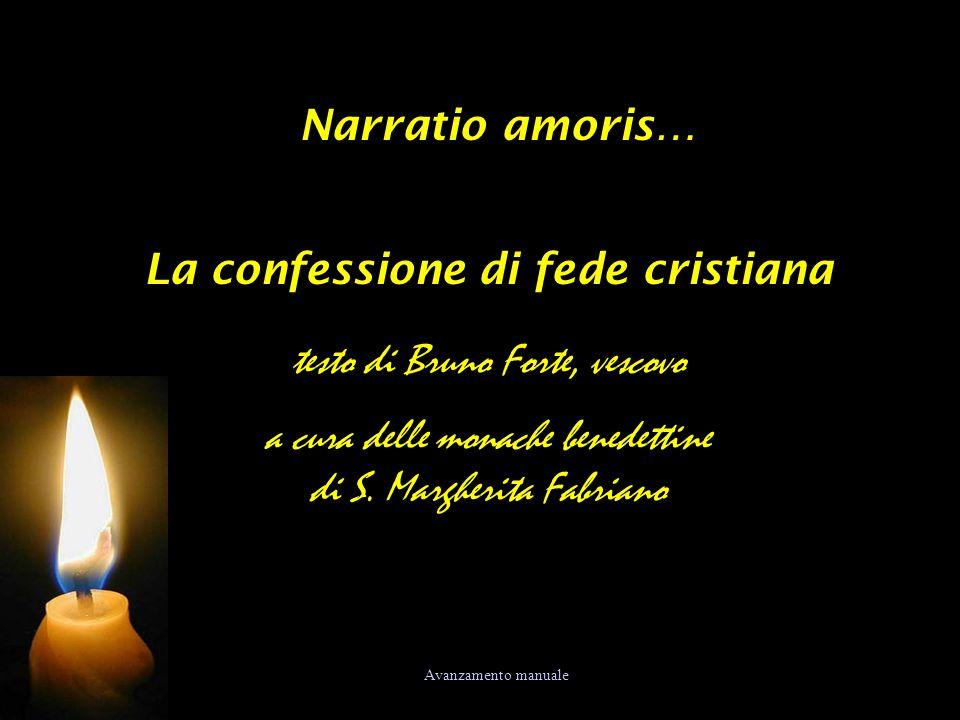 Narratio amoris… La confessione di fede cristiana testo di Bruno Forte, vescovo a cura delle monache benedettine di S. Margherita Fabriano Avanzamento