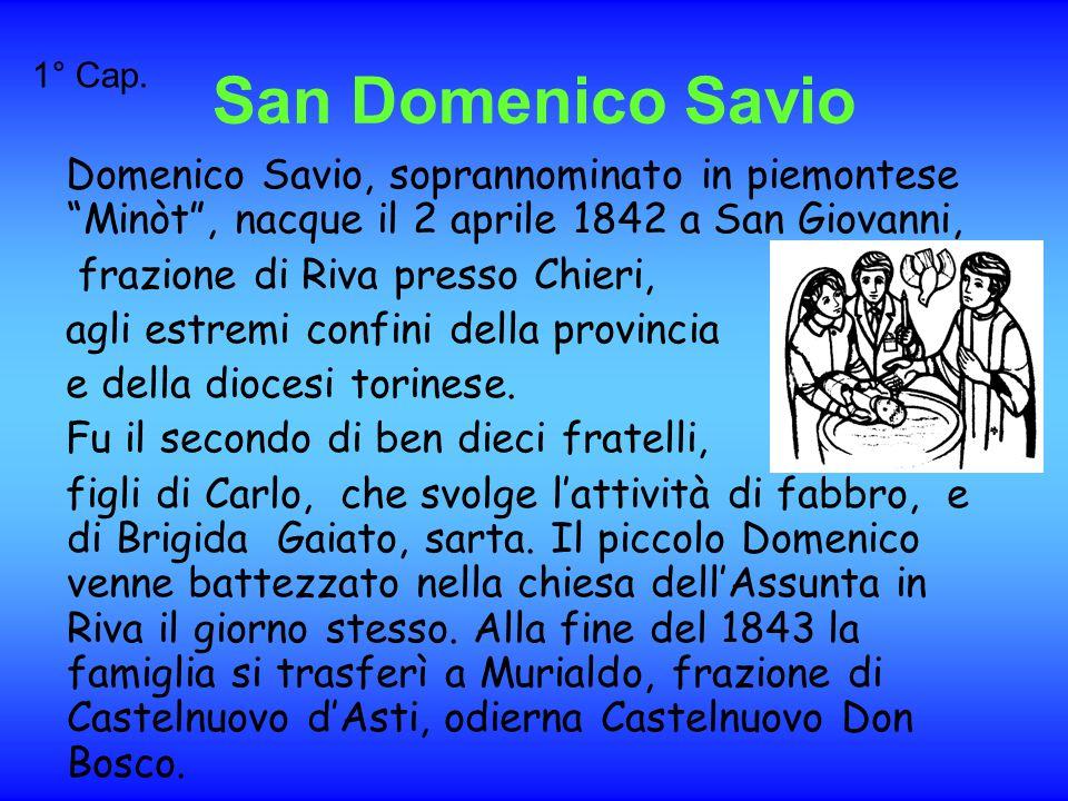 Qui nel 1848 Domenico iniziò le scuole e nella chiesa parrocchiale del paese ricevette la prima Comunione l8 aprile 1849.