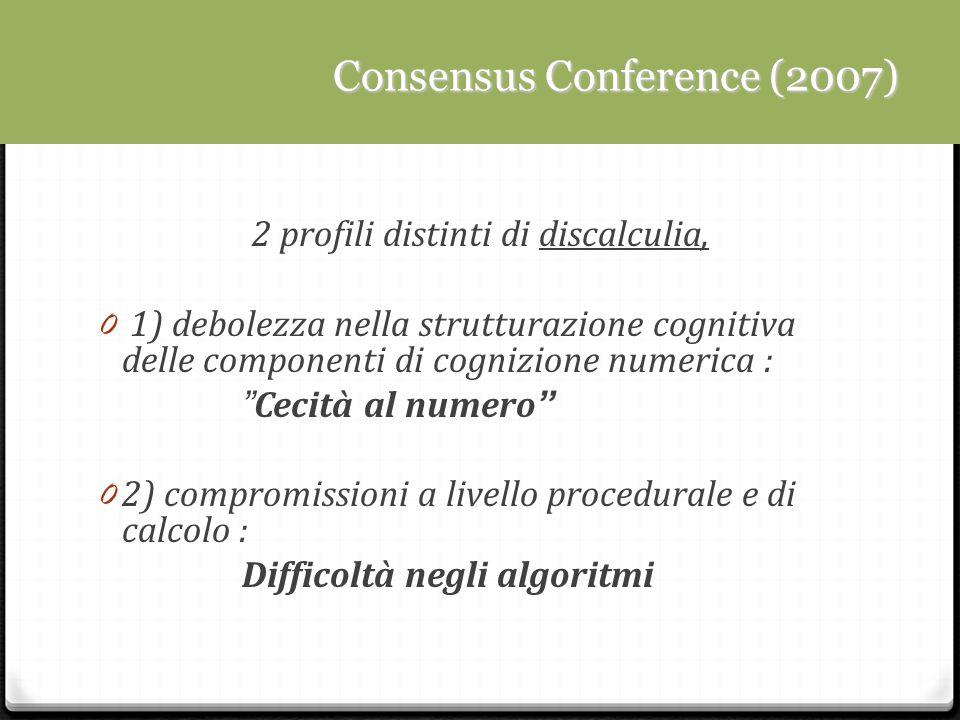 Consensus Conference (2007) Consensus Conference (2007) 2 profili distinti di discalculia, 0 1) debolezza nella strutturazione cognitiva delle compone