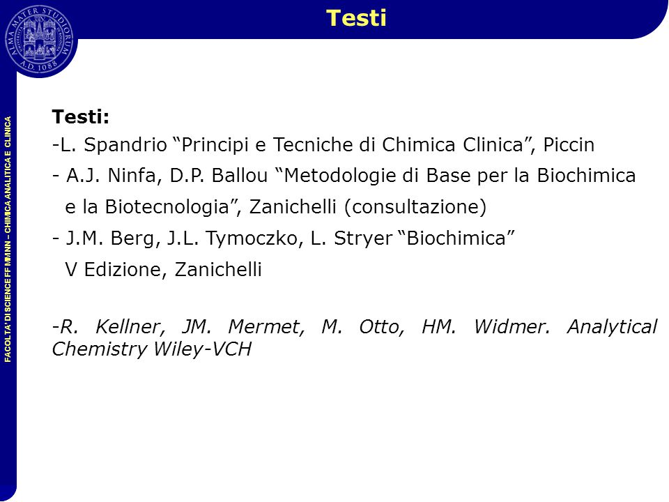"FACOLTA' DI SCIENCE FF MM NN – CHIMICA ANALITICA E CLINICA Testi: -L. Spandrio ""Principi e Tecniche di Chimica Clinica"", Piccin - A.J. Ninfa, D.P. Bal"