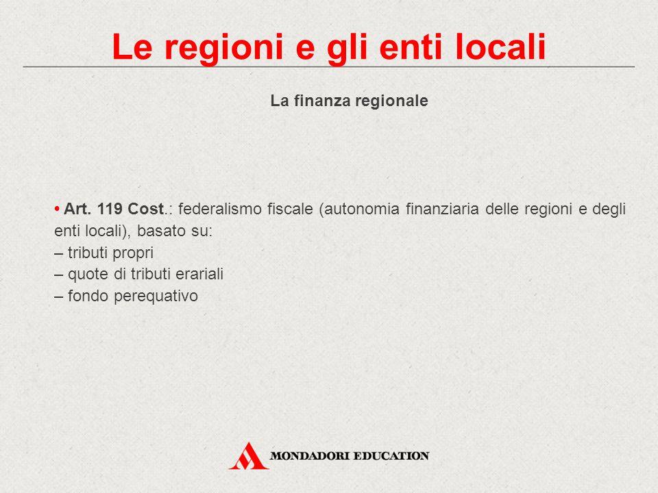 La finanza regionale Art. 119 Cost.: federalismo fiscale (autonomia finanziaria delle regioni e degli enti locali), basato su: – tributi propri – quot