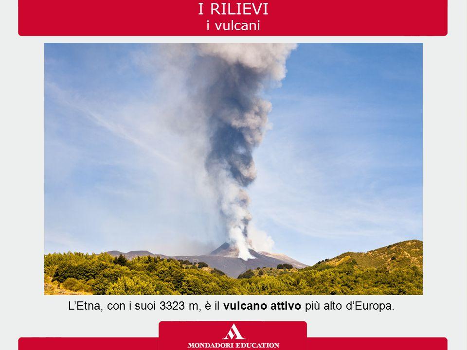 L'Etna, con i suoi 3323 m, è il vulcano attivo più alto d'Europa. I RILIEVI i vulcani