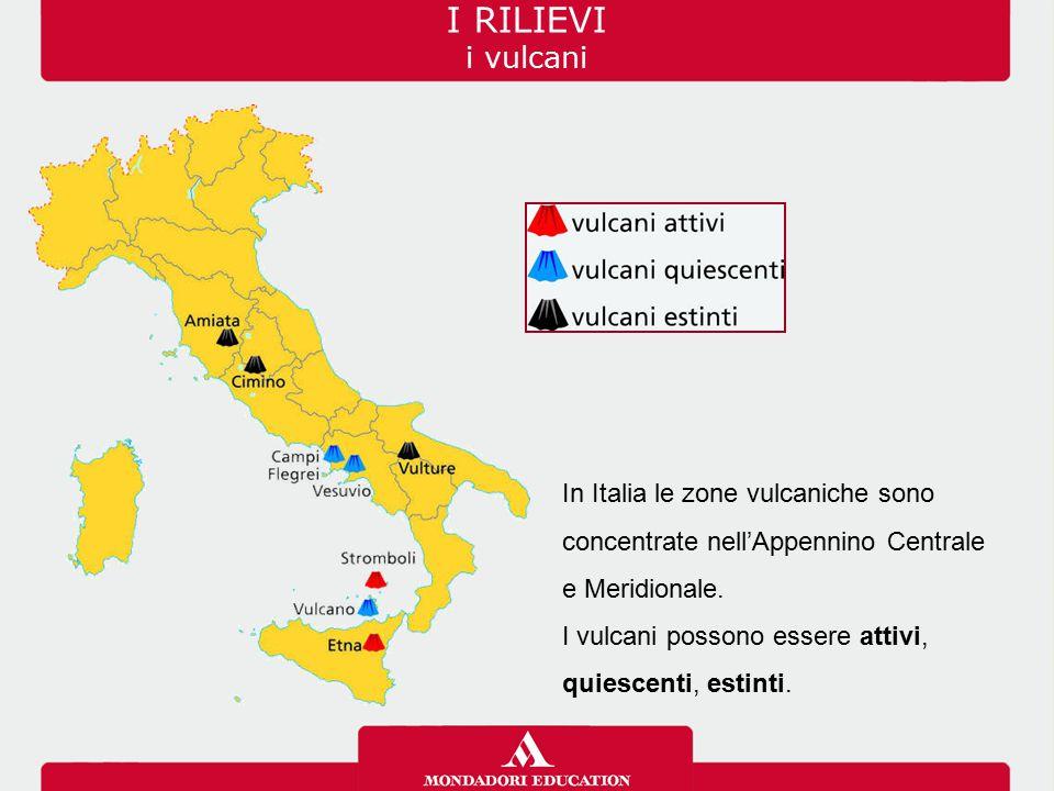 In Italia le zone vulcaniche sono concentrate nell'Appennino Centrale e Meridionale. I vulcani possono essere attivi, quiescenti, estinti. I RILIEVI i