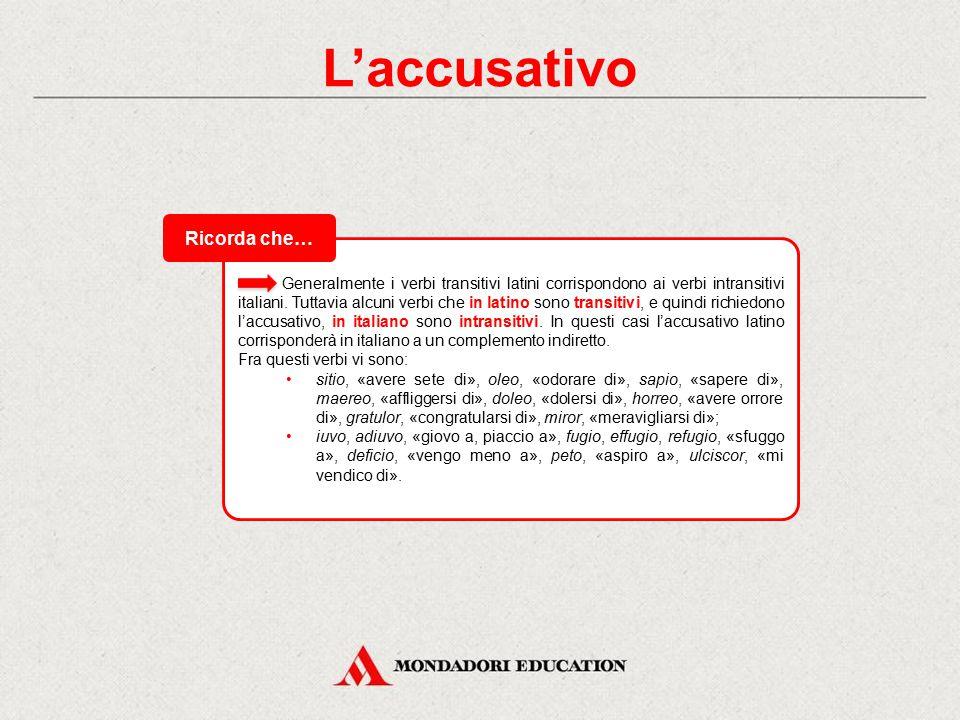 L'accusativo L'accusativo è il caso del complemento oggetto e degli elementi (attributi, apposizioni, complementi predicativi) che si riferiscono all'