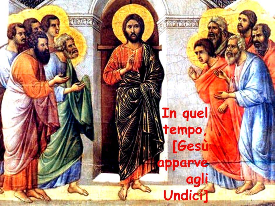 In quel tempo, [Gesù apparve agli Undici]
