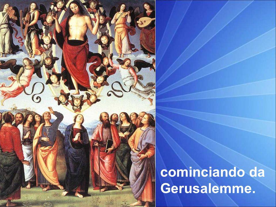 e nel suo nome saranno predicati a tutti i popoli la conversione e il perdono dei peccati,