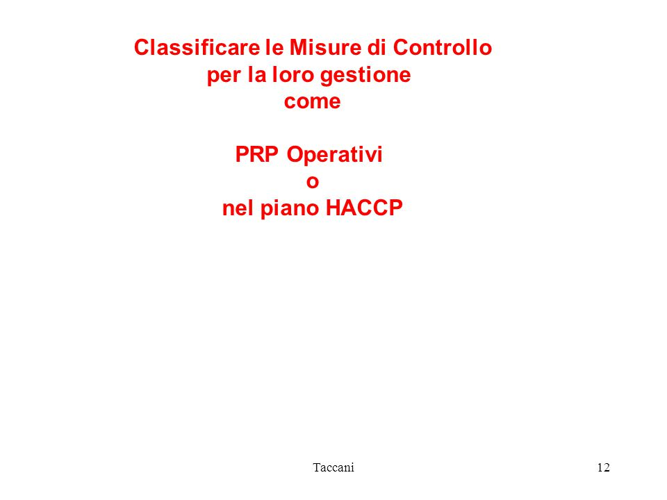 Taccani12 Classificare le Misure di Controllo per la loro gestione come PRP Operativi o nel piano HACCP