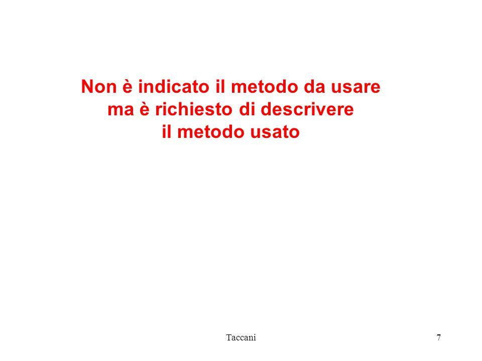 Taccani7 Non è indicato il metodo da usare ma è richiesto di descrivere il metodo usato