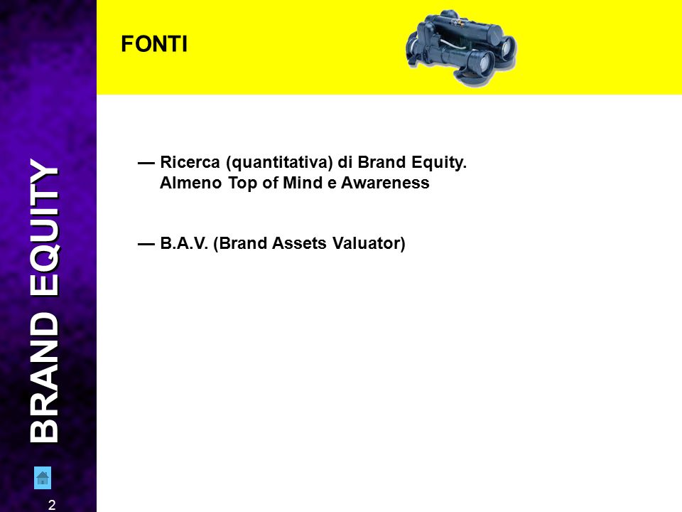 2 FONTI — Ricerca (quantitativa) di Brand Equity. Almeno Top of Mind e Awareness — B.A.V. (Brand Assets Valuator) BRAND EQUITY