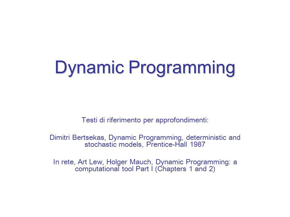 Dynamic Programming Testi di riferimento per approfondimenti: Dimitri Bertsekas, Dynamic Programming, deterministic and stochastic models, Prentice-Ha
