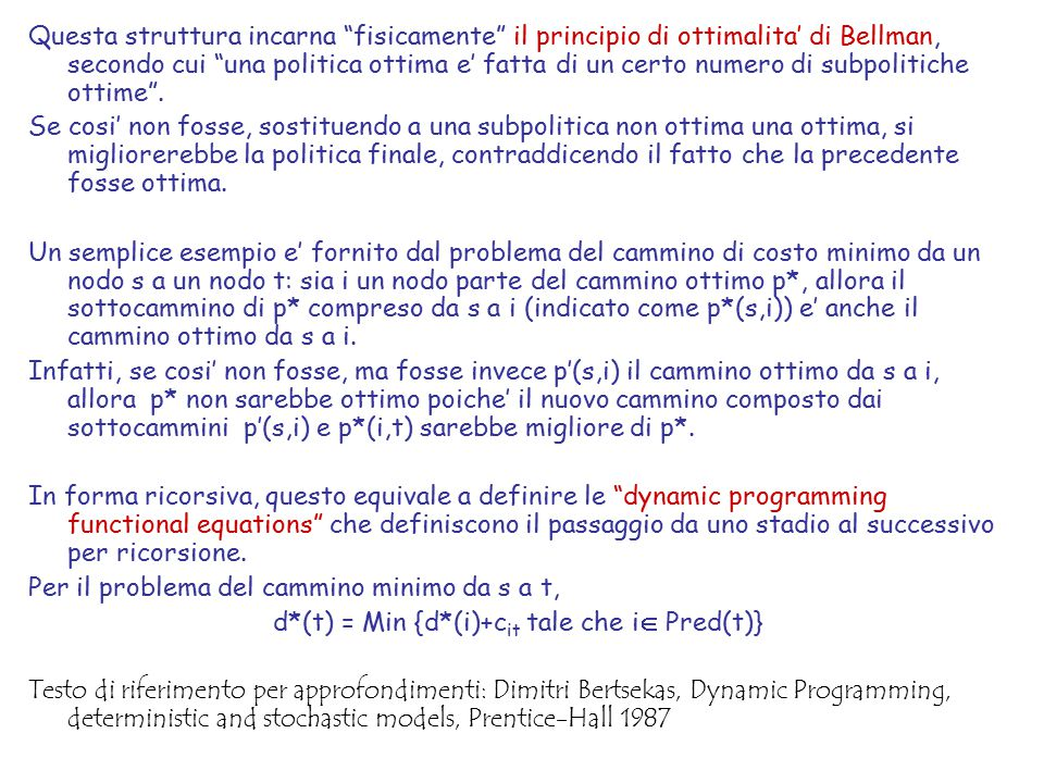 Questa struttura incarna fisicamente il principio di ottimalita' di Bellman, secondo cui una politica ottima e' fatta di un certo numero di subpolitiche ottime .