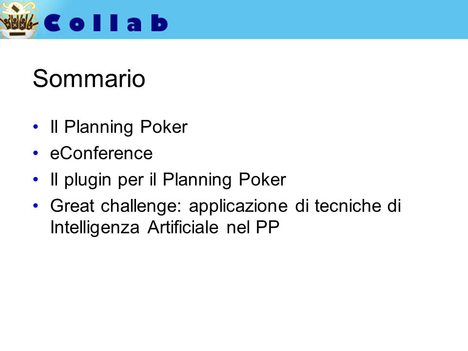 Sommario Il Planning Poker eConference Il plugin per il Planning Poker Great challenge: applicazione di tecniche di Intelligenza Artificiale nel PP