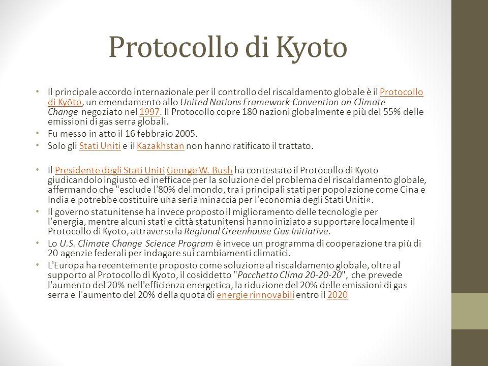 Protocollo di Kyoto Il principale accordo internazionale per il controllo del riscaldamento globale è il Protocollo di Kyōto, un emendamento allo United Nations Framework Convention on Climate Change negoziato nel 1997.