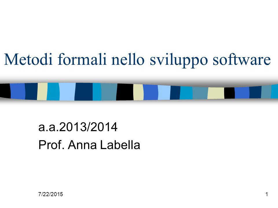 7/22/20151 Metodi formali nello sviluppo software a.a.2013/2014 Prof. Anna Labella