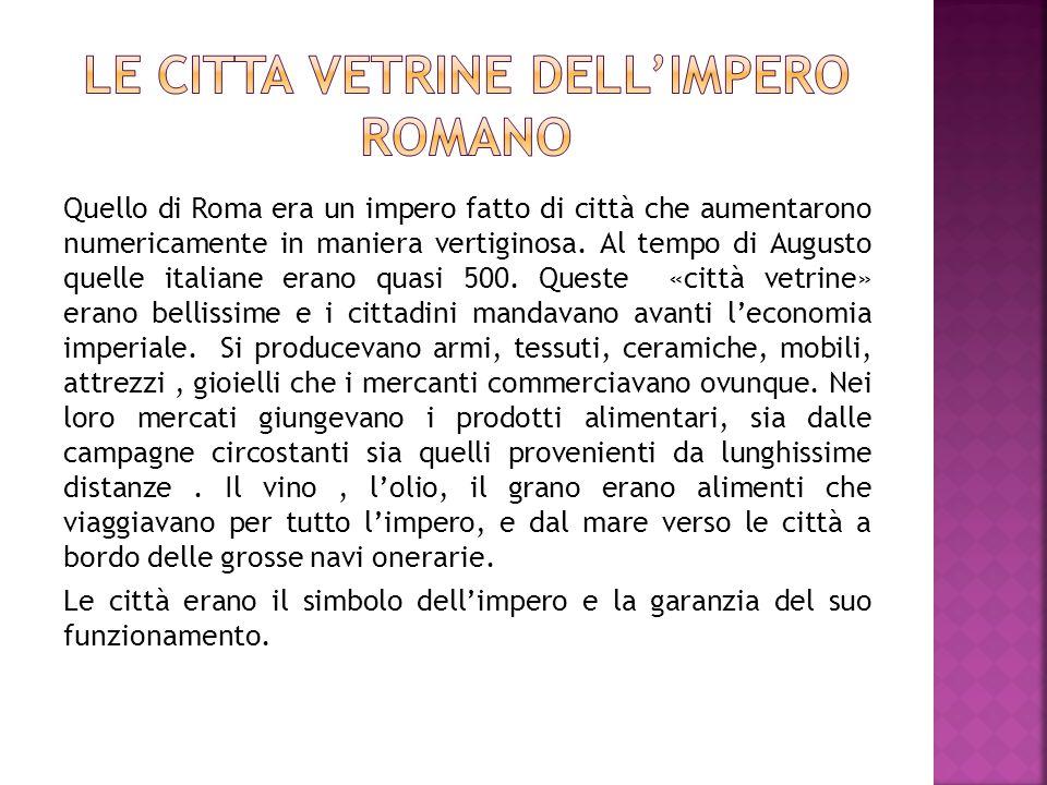 Quello di Roma era un impero fatto di città che aumentarono numericamente in maniera vertiginosa. Al tempo di Augusto quelle italiane erano quasi 500.