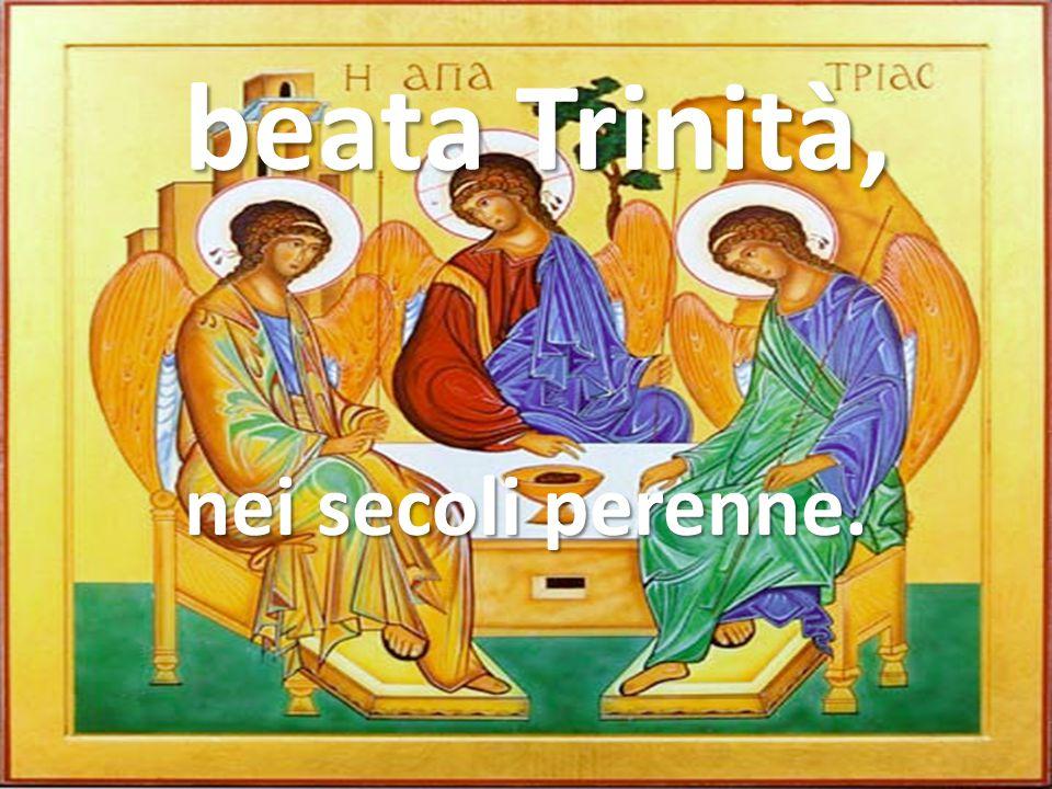 Tu, Padre, Figlio, Spirito, inviolata unità,