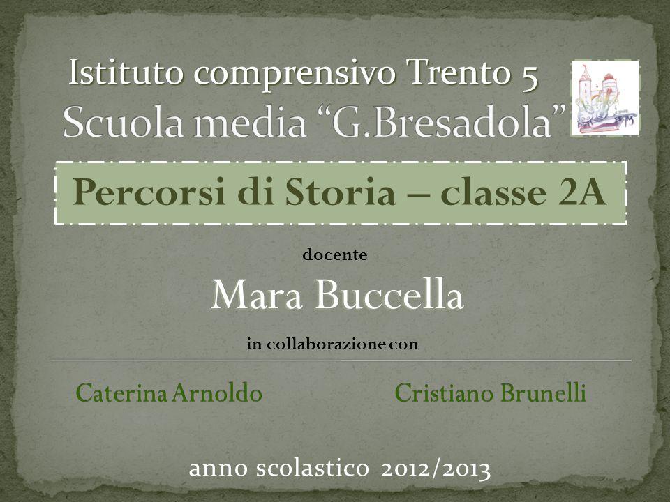 anno scolastico 2012/2013 Istituto comprensivo Trento 5 Percorsi di Storia – classe 2A docente Mara Buccella in collaborazione con Caterina Arnoldo Cristiano Brunelli